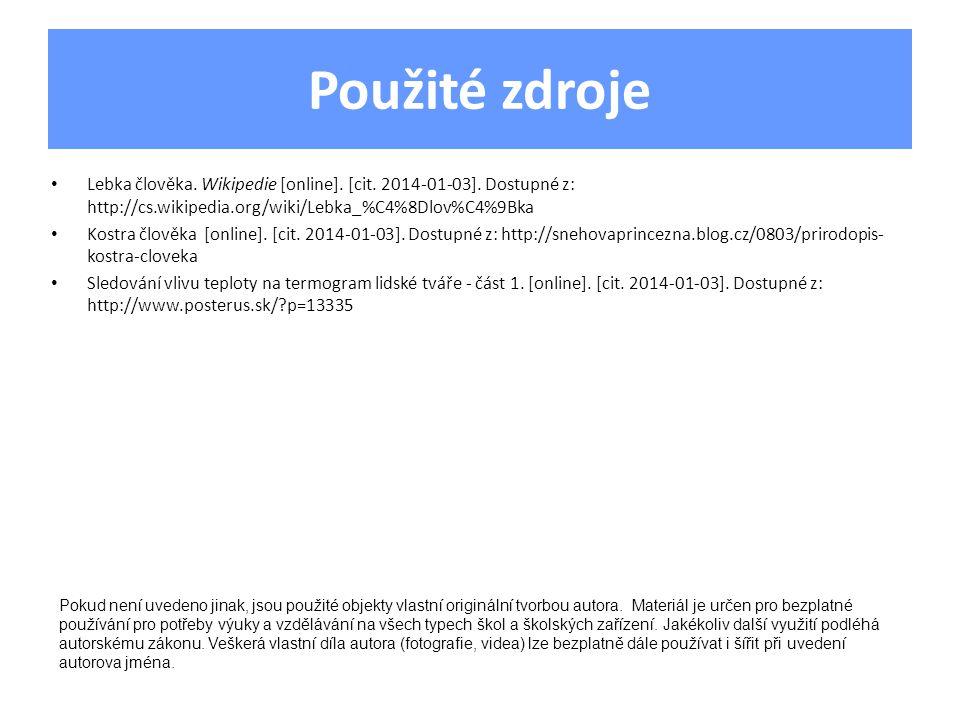 Použité zdroje Lebka člověka. Wikipedie [online]. [cit. 2014-01-03]. Dostupné z: http://cs.wikipedia.org/wiki/Lebka_%C4%8Dlov%C4%9Bka.